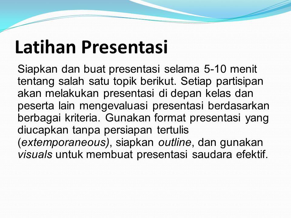 Latihan Presentasi Siapkan dan buat presentasi selama 5-10 menit tentang salah satu topik berikut. Setiap partisipan akan melakukan presentasi di depa