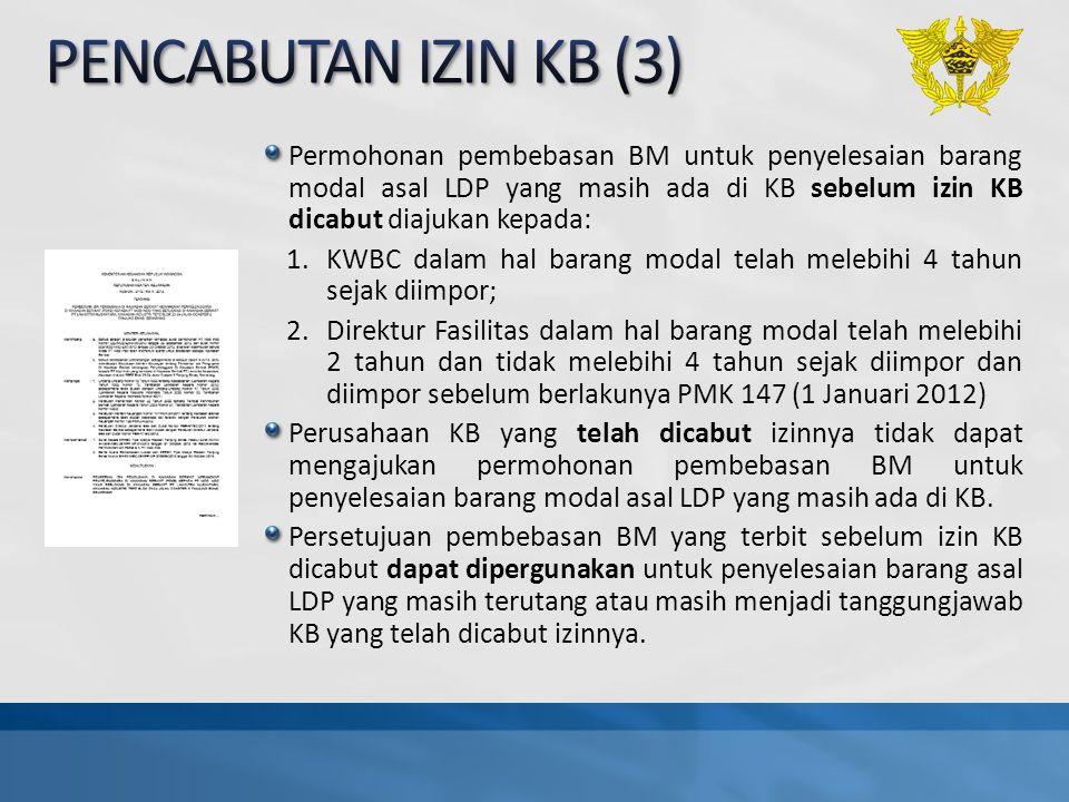 Permohonan pembebasan BM untuk penyelesaian barang modal asal LDP yang masih ada di KB sebelum izin KB dicabut diajukan kepada: 1.KWBC dalam hal baran