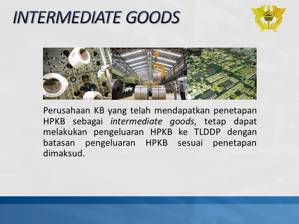 Perusahaan KB yang telah mendapatkan penetapan HPKB sebagai intermediate goods, tetap dapat melakukan pengeluaran HPKB ke TLDDP dengan batasan pengelu