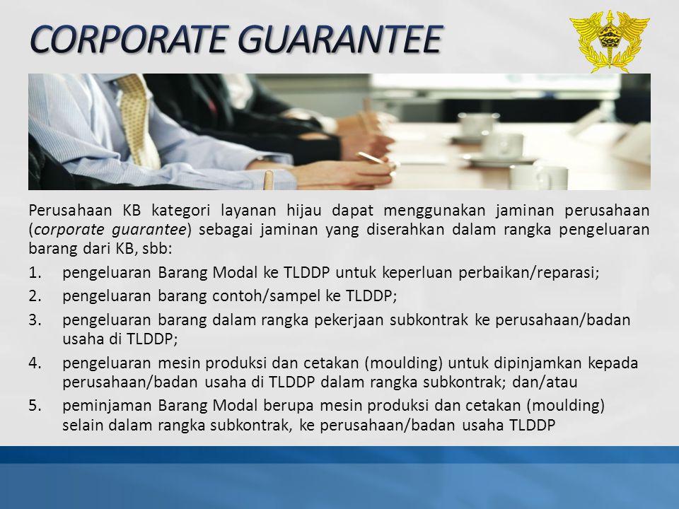 Perusahaan KB kategori layanan hijau dapat menggunakan jaminan perusahaan (corporate guarantee) sebagai jaminan yang diserahkan dalam rangka pengeluar