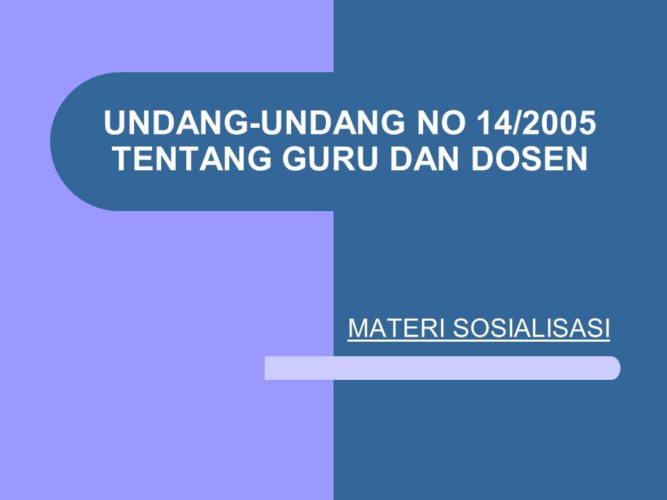 UNDANG-UNDANG NO 14/2005 TENTANG GURU DAN DOSEN MATERI SOSIALISASI