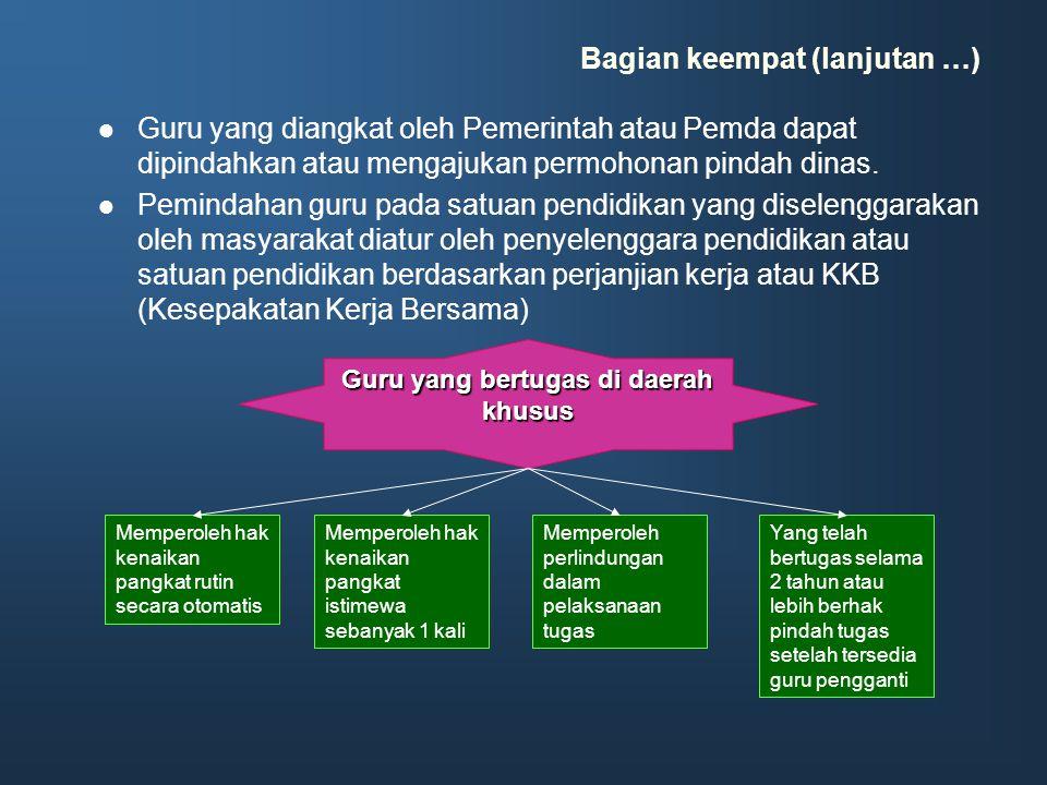 Bagian keempat (lanjutan …) Guru yang diangkat oleh Pemerintah atau Pemda dapat dipindahkan atau mengajukan permohonan pindah dinas. Pemindahan guru p