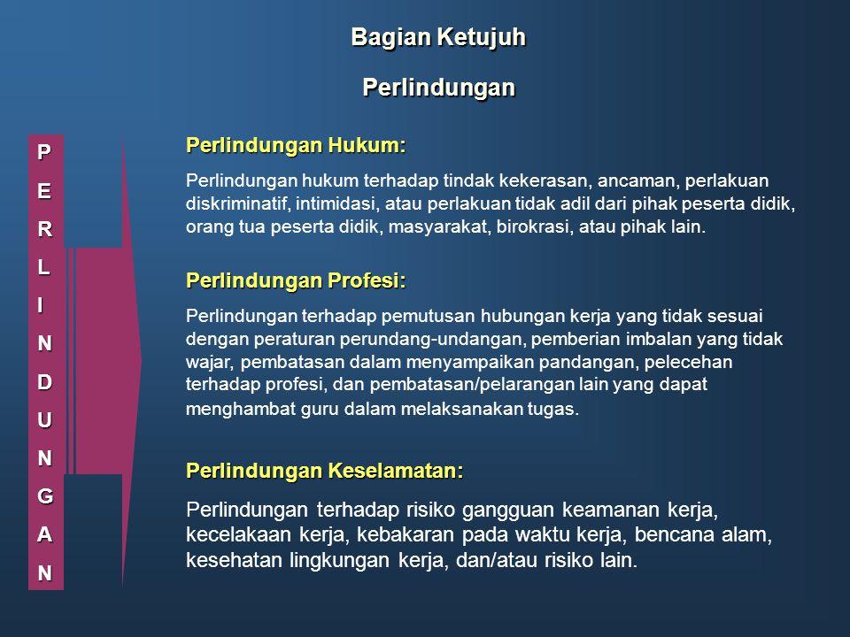 Bagian Ketujuh Perlindungan PERLINDUNGAN Perlindungan Hukum: Perlindungan hukum terhadap tindak kekerasan, ancaman, perlakuan diskriminatif, intimidas