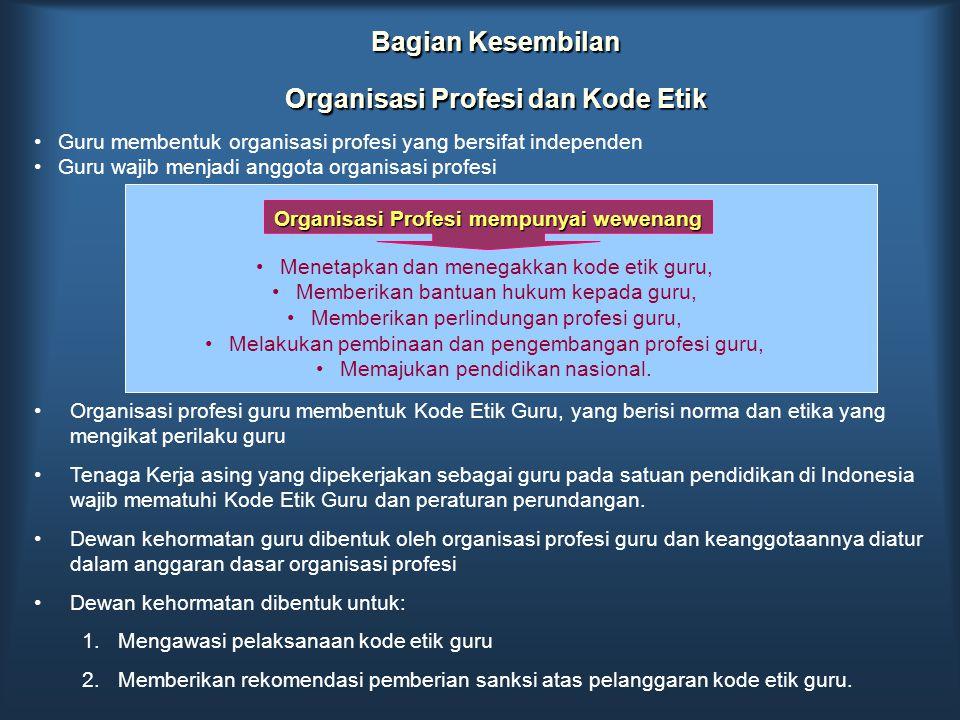 Bagian Kesembilan Organisasi Profesi dan Kode Etik Guru membentuk organisasi profesi yang bersifat independen Guru wajib menjadi anggota organisasi pr