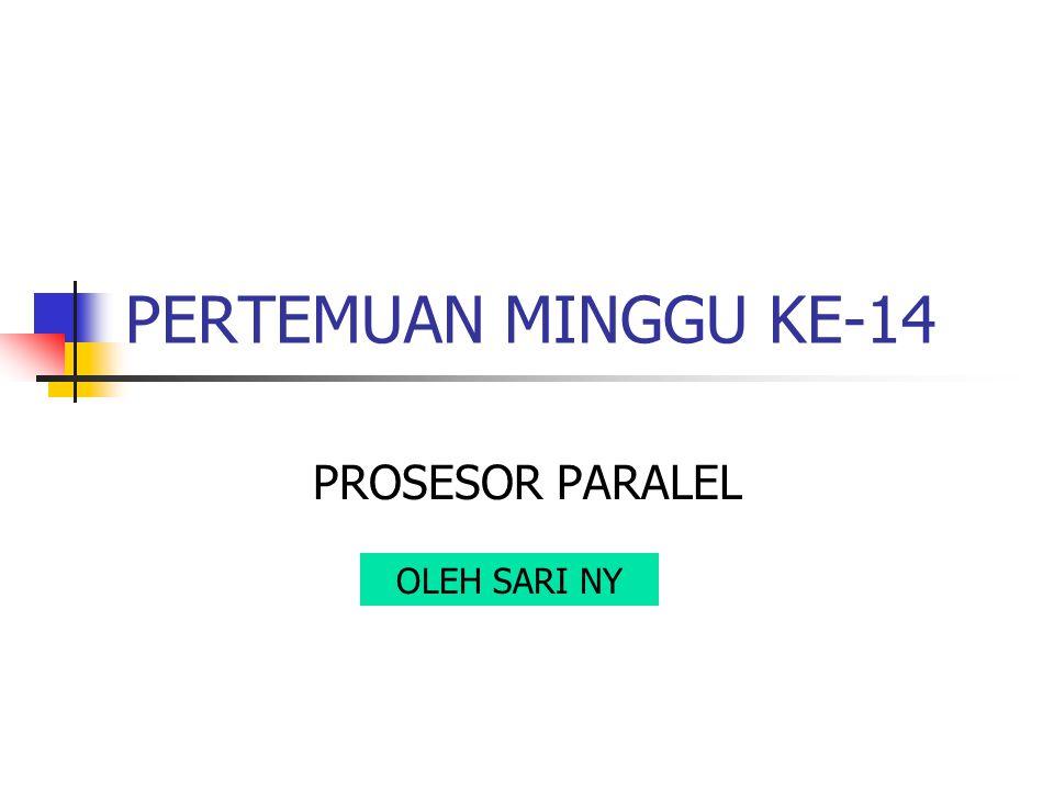 Sari NY12 KINERJA Untuk menggembangkan komputer paralel agar bisa beroperasi lebih cepat dari prosesor tunggal Masalah Kinerja yang berkaitan dengan komputer paralel : 1.