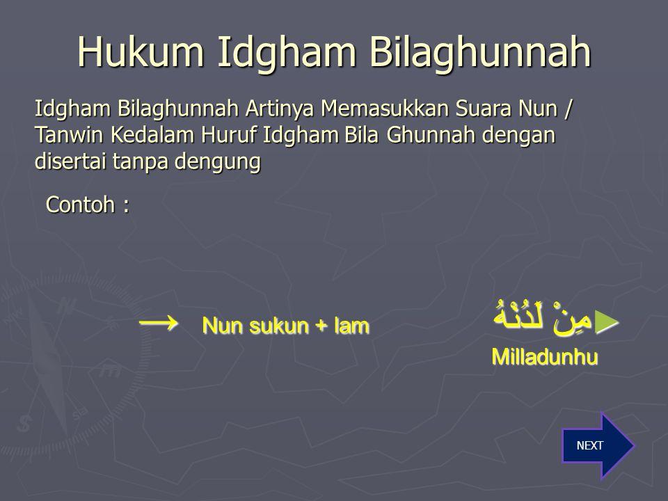 Hukum Idgham Bighunnah مَنْ يُفْسِدُ Nun sukun + ya → Mayyufsidu مَنْ يُفْسِدُ Nun sukun + ya → Mayyufsidu شَيْئًا وَجَعَلَ tanwin + wawu → Syaeawwaja