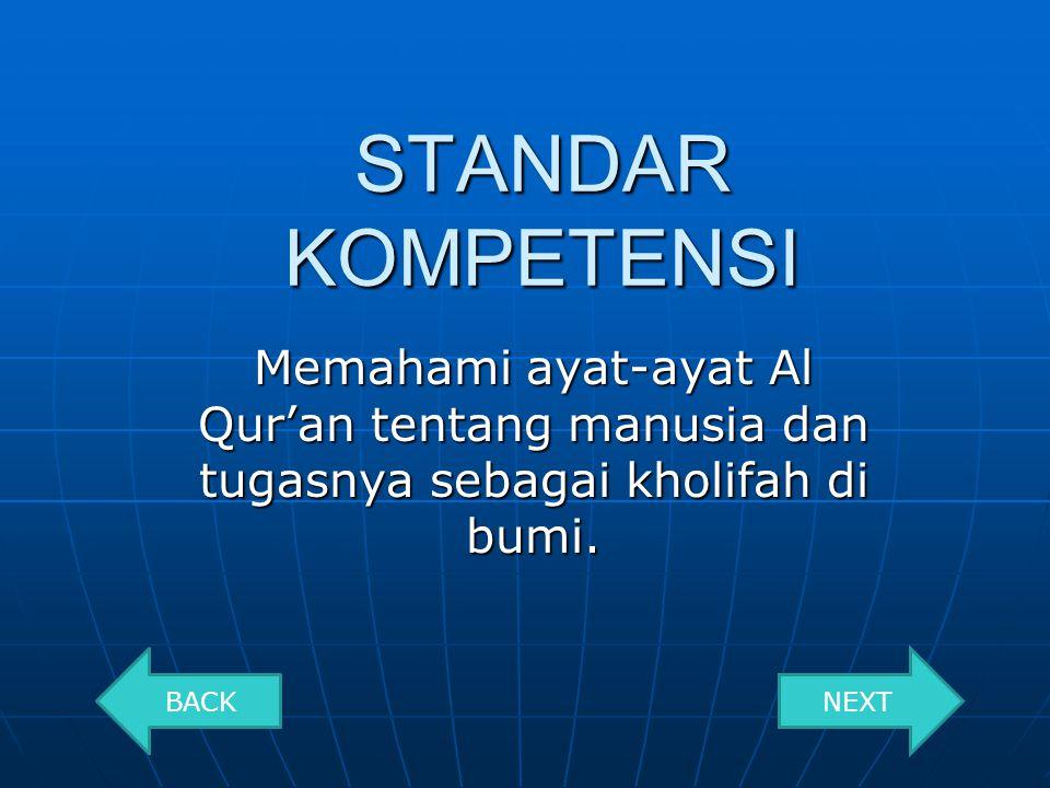 BAB I MANUSIA DAN TUGASNYA I STANDAR KOMPETENSI KOMPETENSI DASAR INDIKATOR Q.S. AL AL BAQARAH 30 Q.S.Al-Mukminun 12-14 Q.AZ ZARIYAT : 56 TAJWID UJI KO