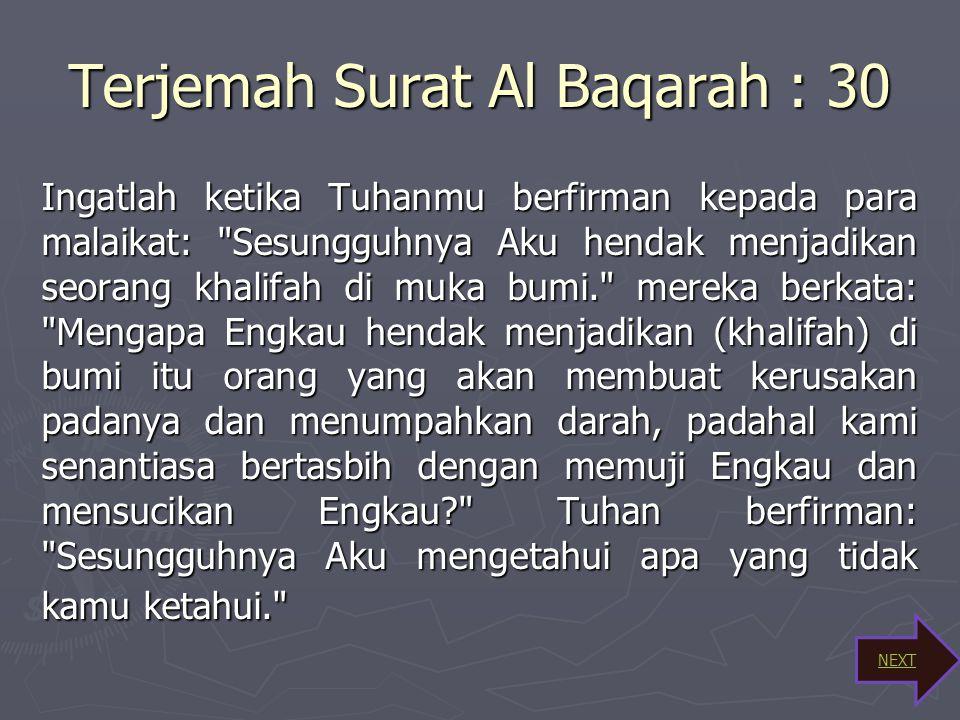 Surat Al-Baqarah : 30 ► قَالَ Tuhan Berfirman ► إِنِّي sesungguhnya aku ► أَعْلَمُ lebih mengetahui ► مَا لَا تَعْلَمُونَ apa-2 yang kamu tidak tahu N