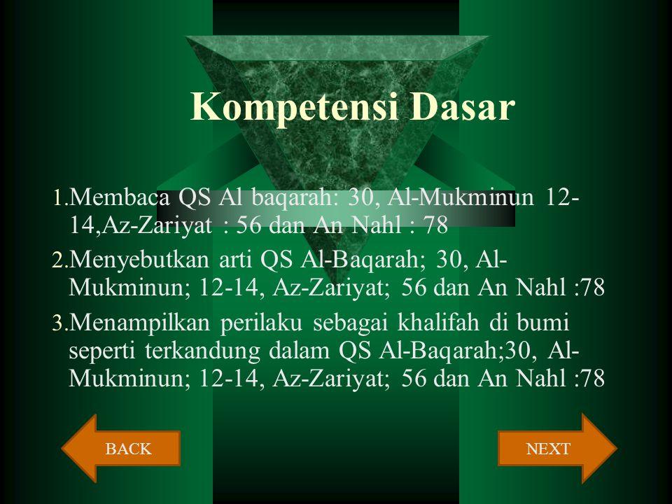 STANDAR KOMPETENSI Memahami ayat-ayat Al Qur'an tentang manusia dan tugasnya sebagai kholifah di bumi. NEXTBACK