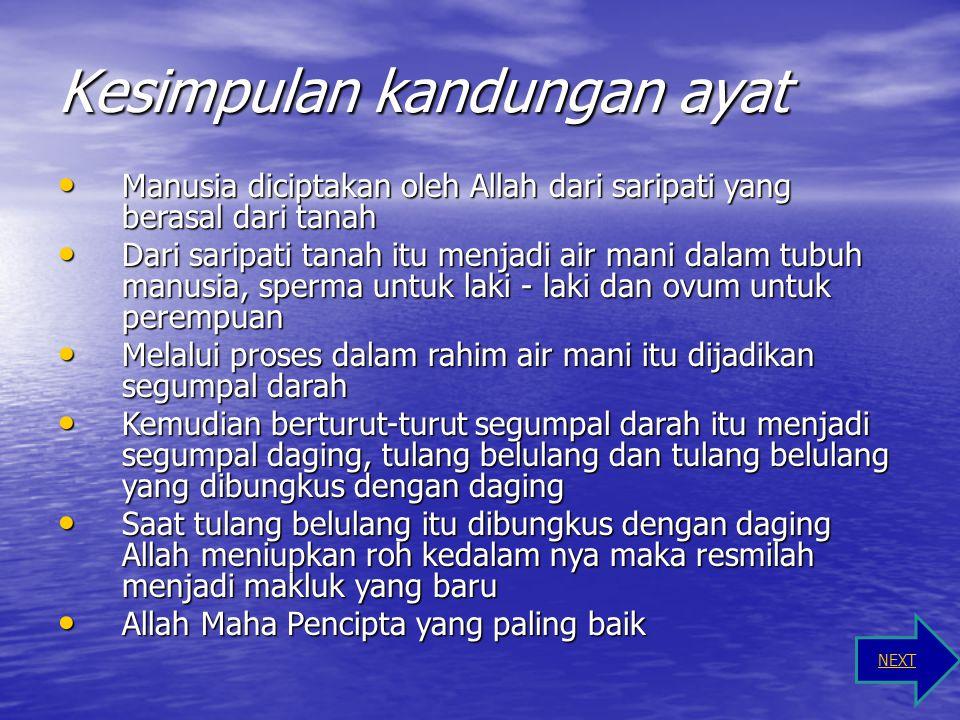 Penjelasan Surat Al Mu 'minun ayat 12 - 14 Asal muasal manusia adalah dari saripati yang berasal dari tanah kemudian saripati itu diproses dalam tubuh