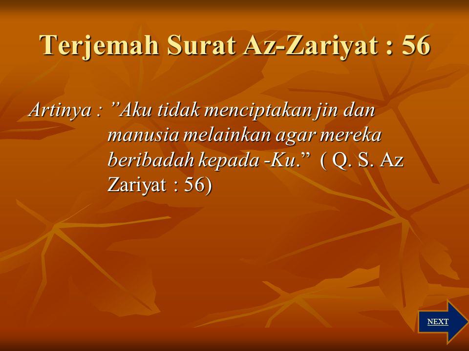 Arti Kata Surat Az-Zariat : 56 وَمَا dan tidak وَمَا dan tidak خَلَقْتُ aku ciptakan خَلَقْتُ aku ciptakan الْجِنَّ jin الْجِنَّ jin وَالْإِنْسَ manus