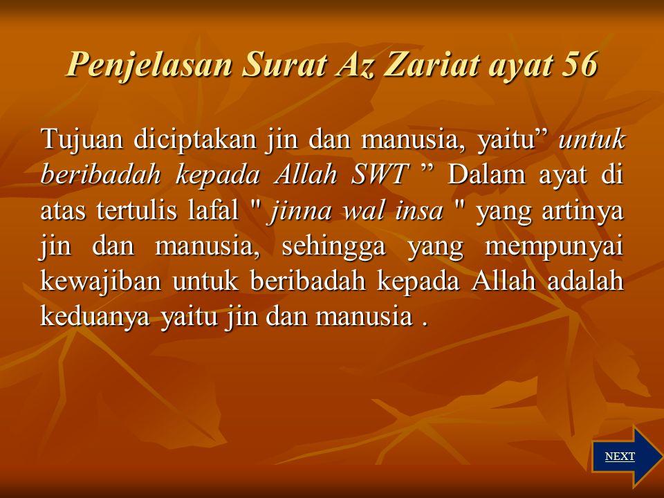"""Terjemah Surat Az-Zariyat : 56 Artinya : """"Aku tidak menciptakan jin dan manusia melainkan agar mereka beribadah kepada -Ku."""" ( Q. S. Az Zariyat : 56)"""