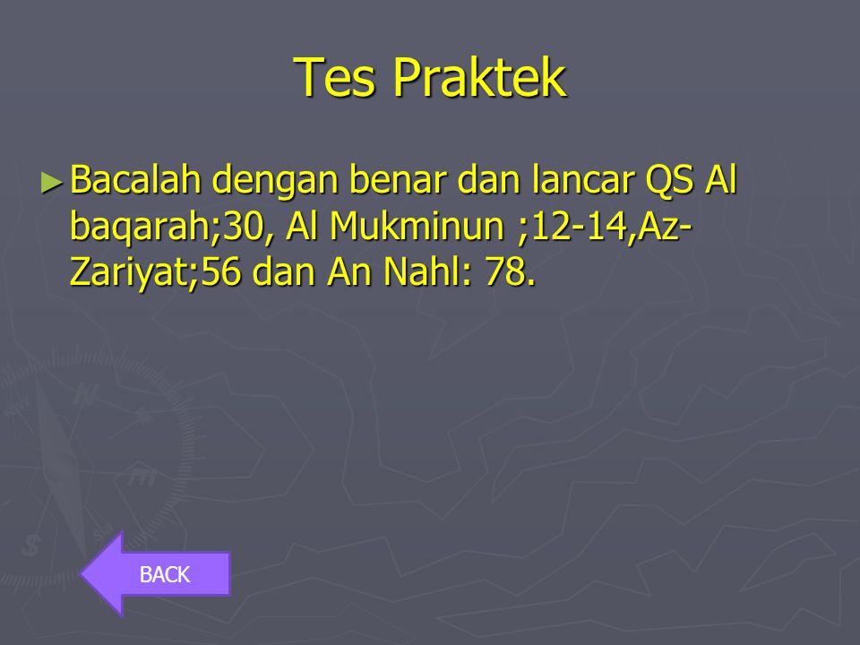 Uji Kompetensi ► Kemukakan tahapan-tahapan kejadian manusia menurut Q.S. Al Mukminun 12-14! ► Jelaskan pengertian hukum bacaan Mim sukun jika bertemu