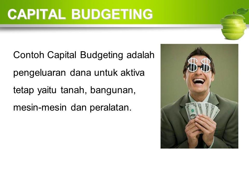 Contoh Capital Budgeting adalah pengeluaran dana untuk aktiva tetap yaitu tanah, bangunan, mesin-mesin dan peralatan.