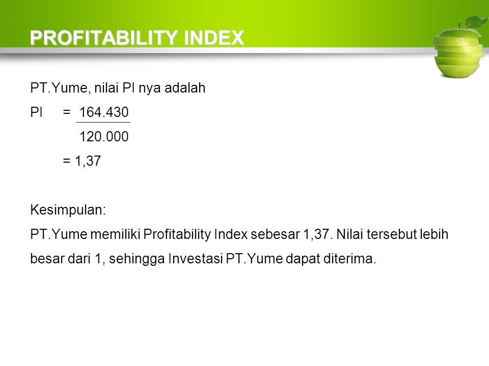PROFITABILITY INDEX PT.Yume, nilai PI nya adalah PI = 164.430 120.000 = 1,37 Kesimpulan: PT.Yume memiliki Profitability Index sebesar 1,37.