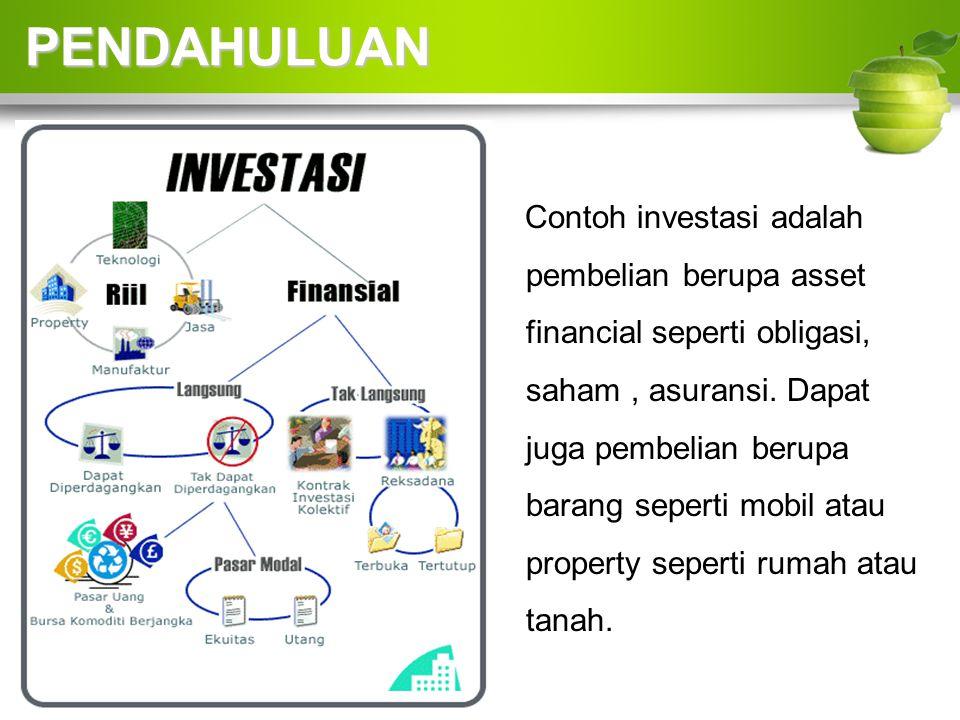 Contoh investasi adalah pembelian berupa asset financial seperti obligasi, saham, asuransi.