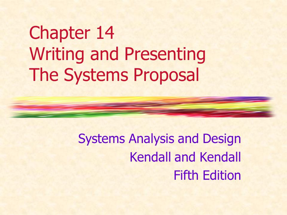Chapter 14 Writing and Presenting The Systems Proposal Systems Analysis and Design Kendall and Kendall Fifth Edition