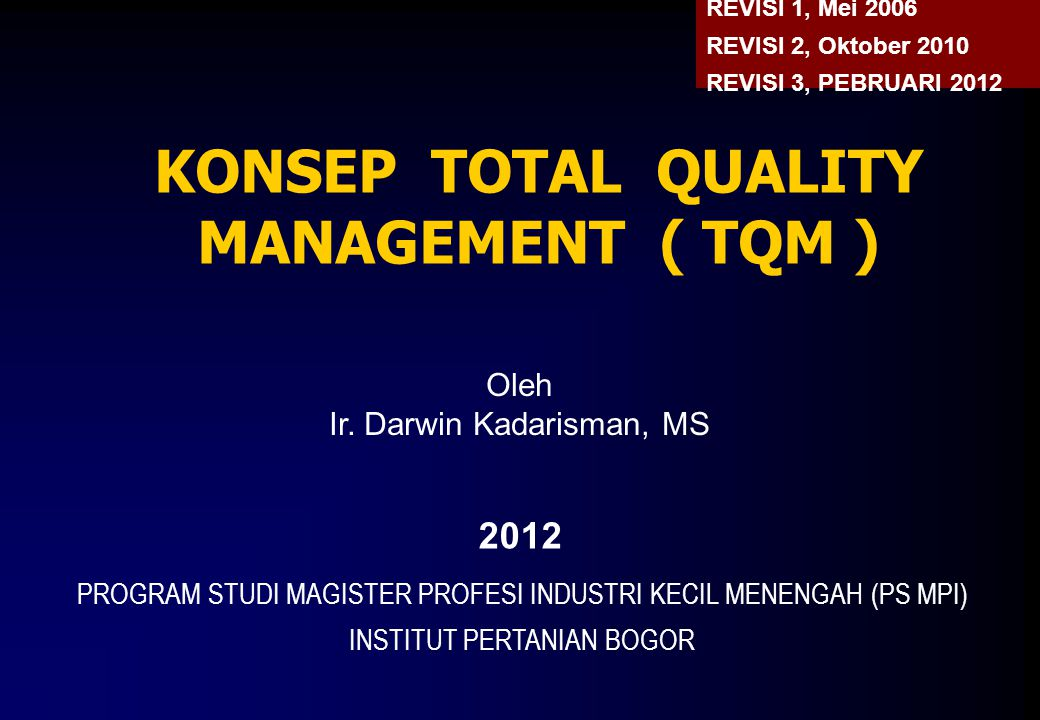 A.PENDAHULUAN Istilah lain untuk Quality Management dan Total Quality Management (TQM) ●Total Quality Control (TQC) → Feigenbaum / GE (1960) ●Company Wide Quality Control (CWQC) → Jepang (1968) ●Total Quality Service (TQS) ●Total Quality Maintenance (TPM) ●Continuous Quality Improvement (CQI) ●dll
