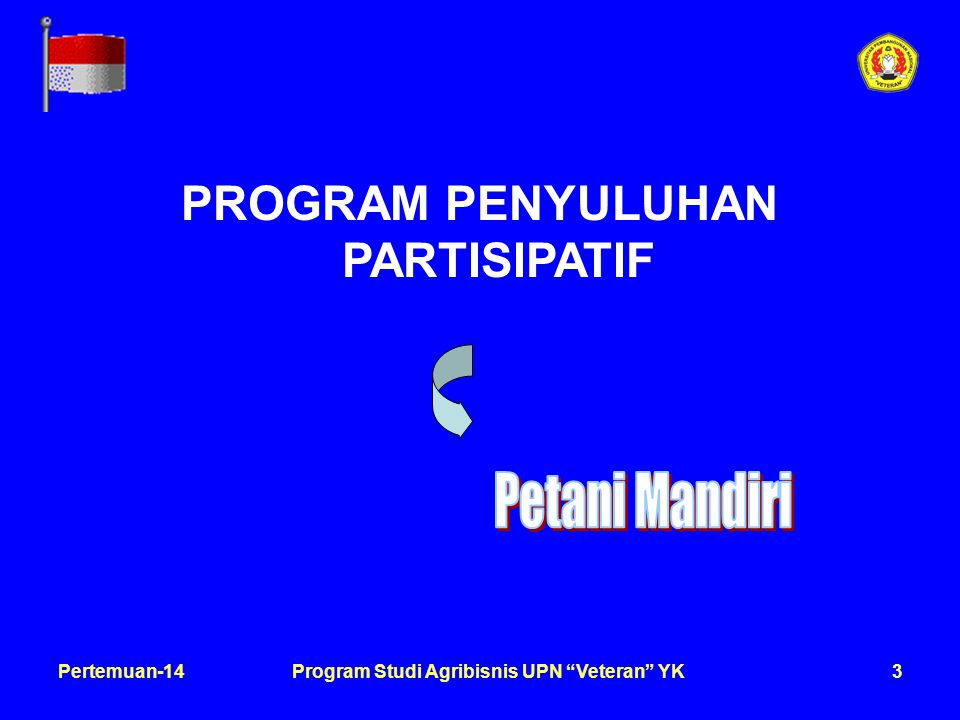 "3Pertemuan-14Program Studi Agribisnis UPN ""Veteran"" YK PROGRAM PENYULUHAN PARTISIPATIF"