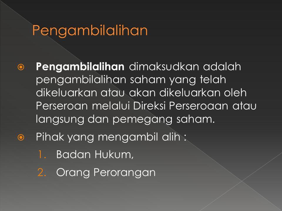  Akibat Pengambilalihan perseroan : beralihnya pengendalian terhadap perseroan itu (ps.125 (3) UUPT No.40/2007).