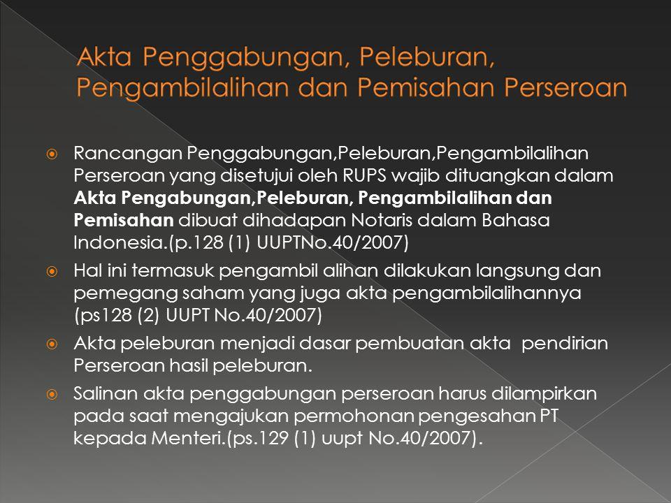  Ketentuan lebih lanjut tentang Penggabungan, Peleburan, Pengambilalihan dan Pemisahan Perseroan tunduk dan mengikuti Peraturan Pemerintah  Ketentuan Penggabungan, Peleburan, Pengambilalihan dan Pemisahan dalam Bab VIII UUPT No.40/2007 berlaku juga bagi Perseroan Terbuka selama UU Pasar Modal tidak mengatur khusus.(ps.137 UUPT No.40/2007)