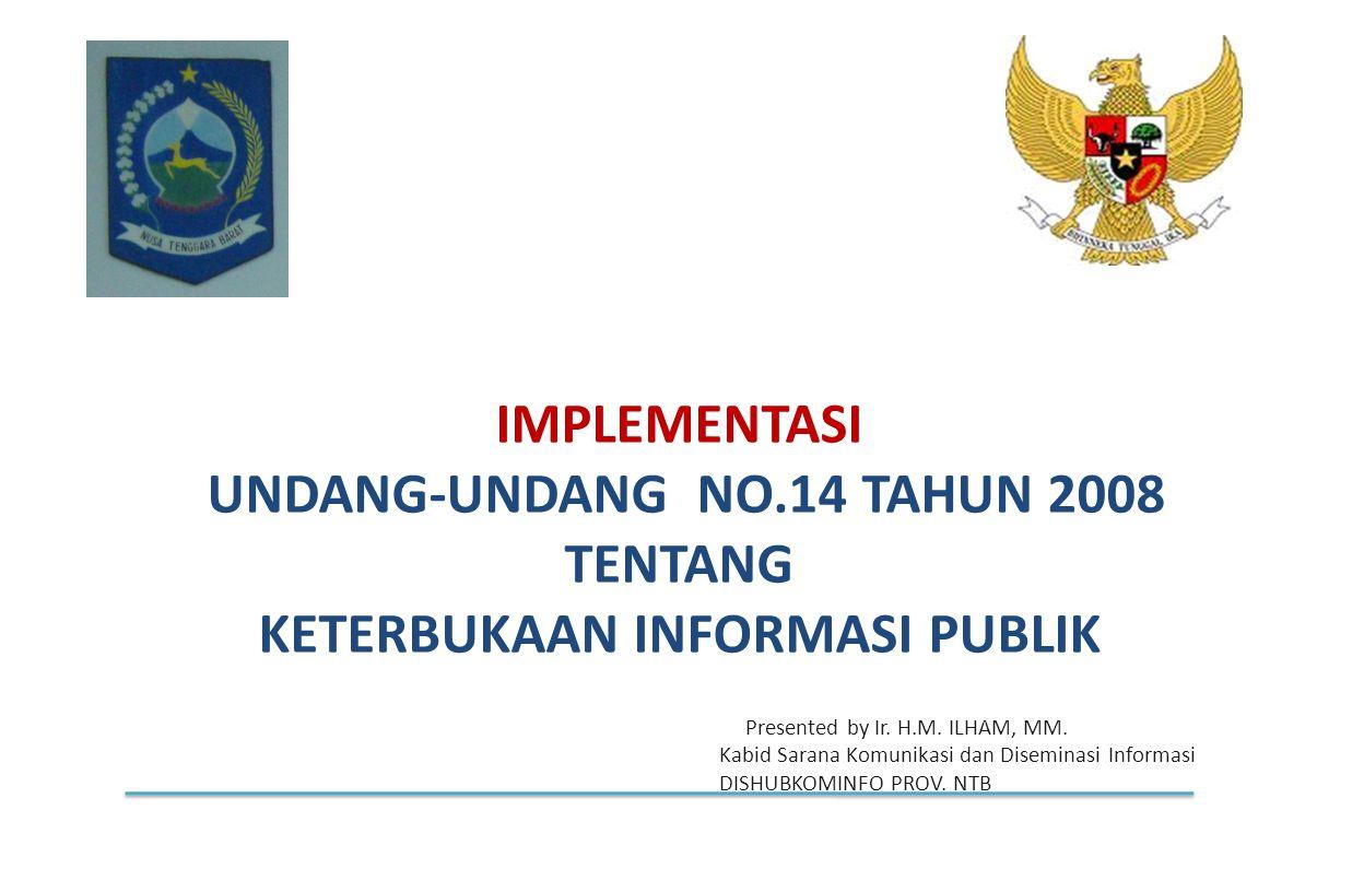 IMPLEMENTASI UNDANG-UNDANG NO.14 TAHUN 2008 TENTANG KETERBUKAAN INFORMASI PUBLIK Presented by Ir. H.M. ILHAM, MM. Kabid Sarana Komunikasi dan Disemina