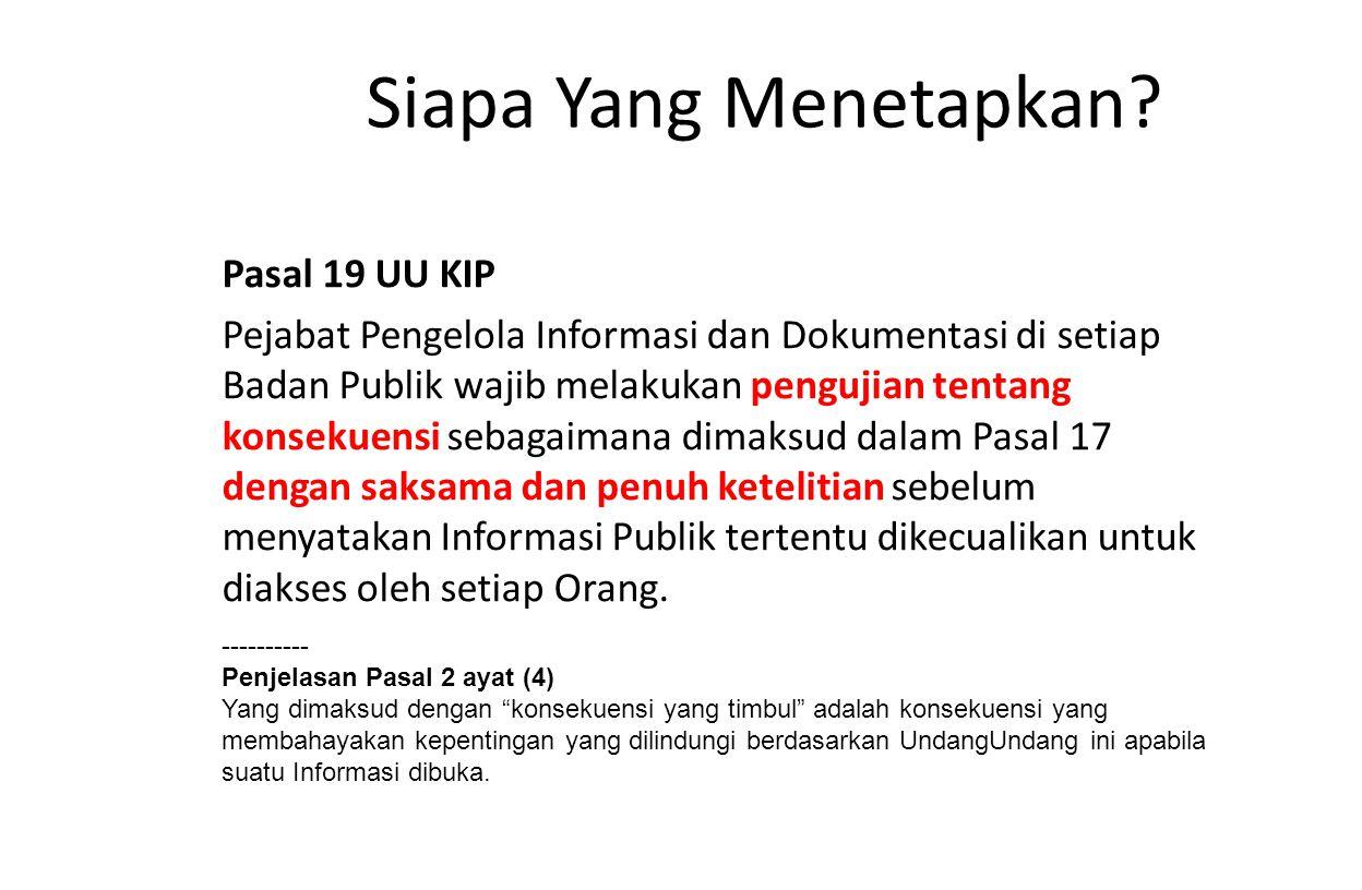 Pasal 19 UU KIP Pejabat Pengelola Informasi dan Dokumentasi di setiap Badan Publik wajib melakukan pengujian tentang konsekuensi sebagaimana dimaksud