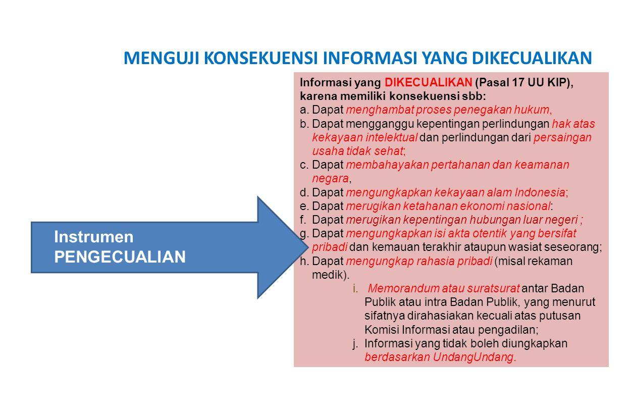 MENGUJI KONSEKUENSI INFORMASI YANG DIKECUALIKAN Informasi yang DIKECUALIKAN (Pasal 17 UU KIP), karena memiliki konsekuensi sbb: a.Dapat menghambat pro