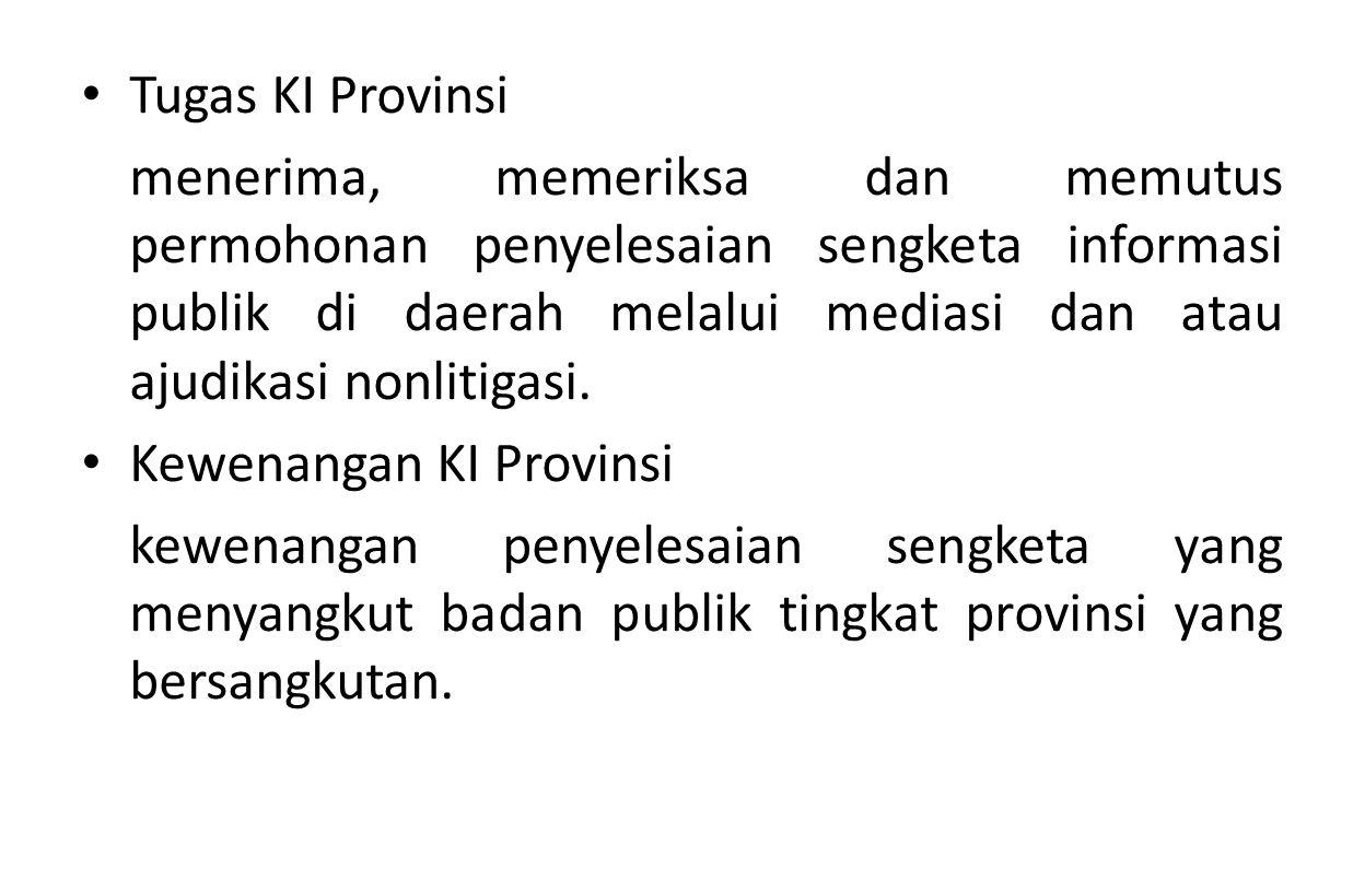Tugas KI Provinsi menerima, memeriksa dan memutus permohonan penyelesaian sengketa informasi publik di daerah melalui mediasi dan atau ajudikasi nonli