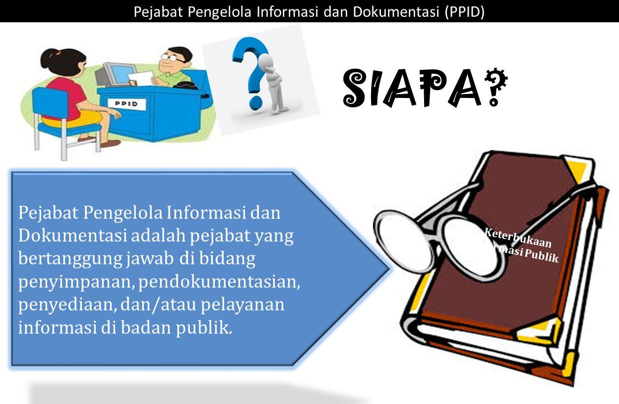 Pejabat Pengelola Informasi dan Dokumentasi (PPID) Keterbukaan Informasi Publik UU No. 14 th 2008 Pejabat Pengelola Informasi dan Dokumentasi adalah p