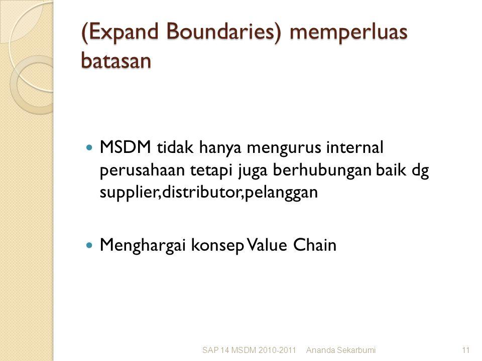 (Expand Boundaries) memperluas batasan MSDM tidak hanya mengurus internal perusahaan tetapi juga berhubungan baik dg supplier,distributor,pelanggan Menghargai konsep Value Chain SAP 14 MSDM 2010-2011Ananda Sekarbumi11