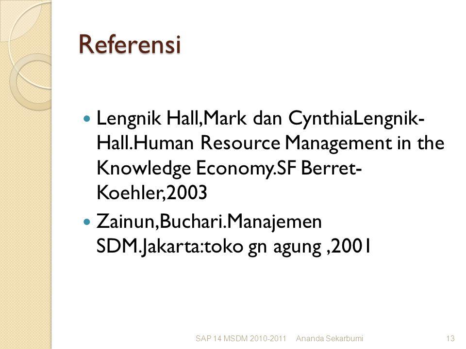 Referensi Lengnik Hall,Mark dan CynthiaLengnik- Hall.Human Resource Management in the Knowledge Economy.SF Berret- Koehler,2003 Zainun,Buchari.Manajemen SDM.Jakarta:toko gn agung,2001 SAP 14 MSDM 2010-2011Ananda Sekarbumi13
