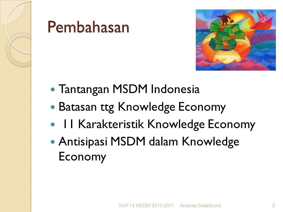 Pembahasan Tantangan MSDM Indonesia Batasan ttg Knowledge Economy 11 Karakteristik Knowledge Economy Antisipasi MSDM dalam Knowledge Economy SAP 14 MSDM 2010-2011Ananda Sekarbumi2