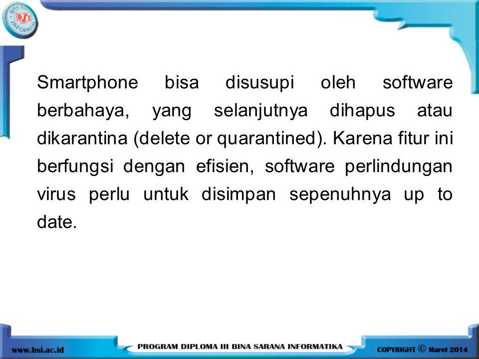 Smartphone bisa disusupi oleh software berbahaya, yang selanjutnya dihapus atau dikarantina (delete or quarantined). Karena fitur ini berfungsi dengan