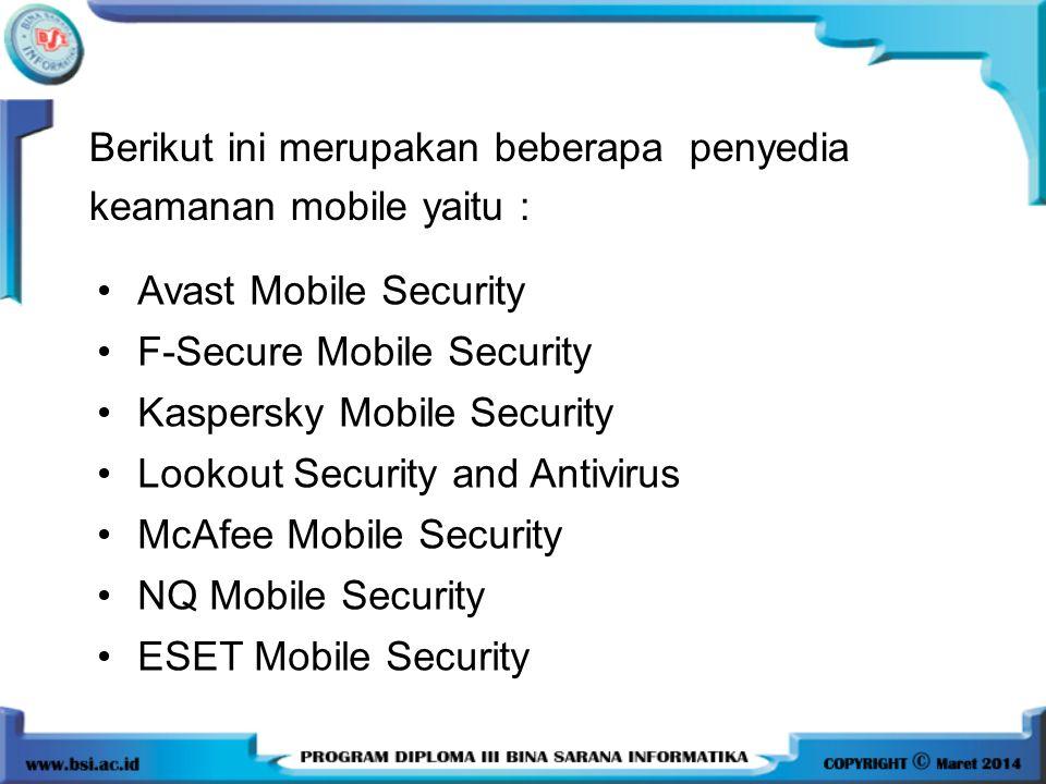 Berikut ini merupakan beberapa penyedia keamanan mobile yaitu : Avast Mobile Security F-Secure Mobile Security Kaspersky Mobile Security Lookout Secur
