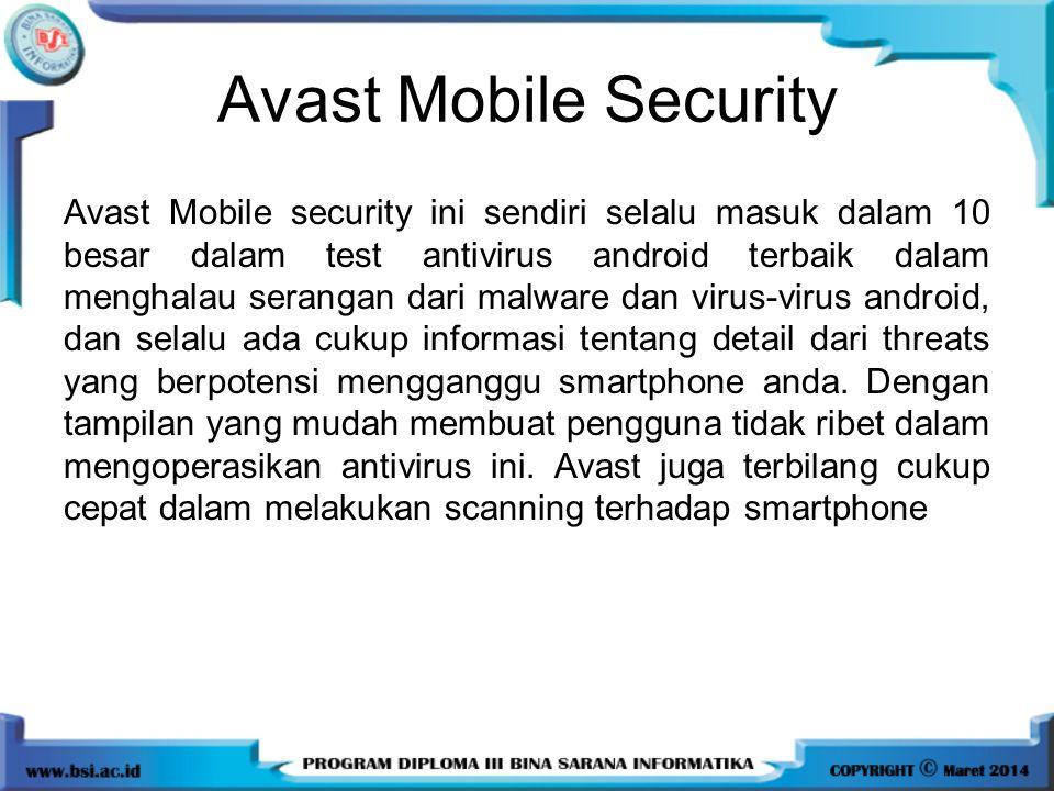 Avast Mobile Security Avast Mobile security ini sendiri selalu masuk dalam 10 besar dalam test antivirus android terbaik dalam menghalau serangan dari