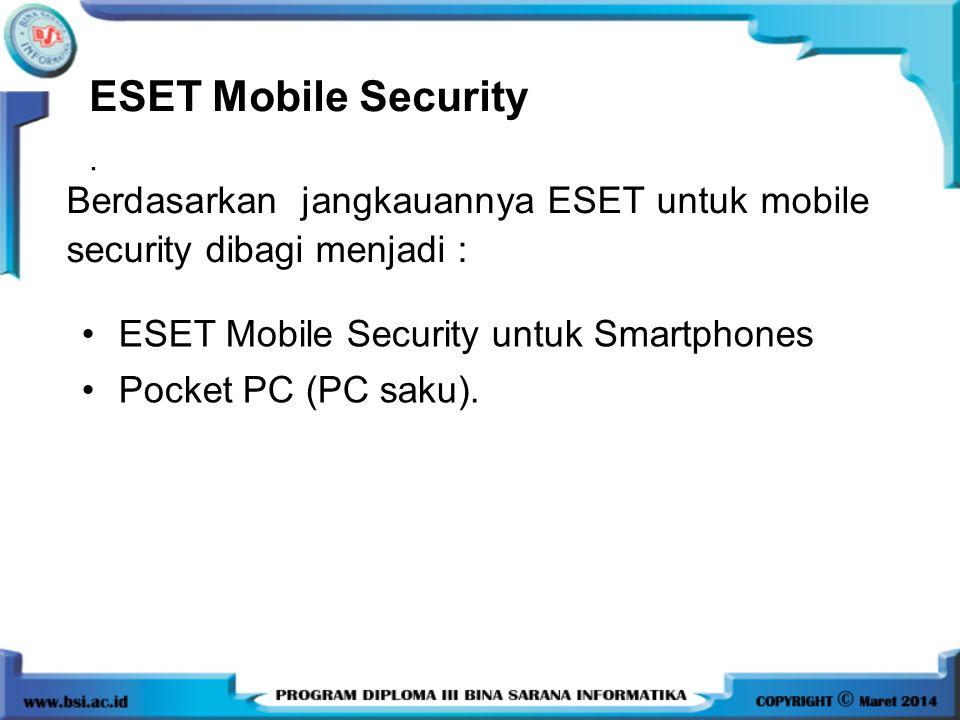 . ESET Mobile Security Berdasarkan jangkauannya ESET untuk mobile security dibagi menjadi : ESET Mobile Security untuk Smartphones Pocket PC (PC saku)