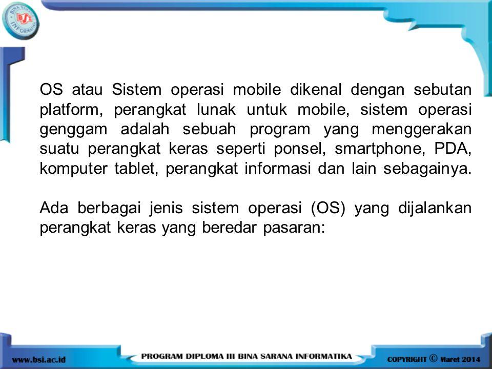 OS atau Sistem operasi mobile dikenal dengan sebutan platform, perangkat lunak untuk mobile, sistem operasi genggam adalah sebuah program yang mengger