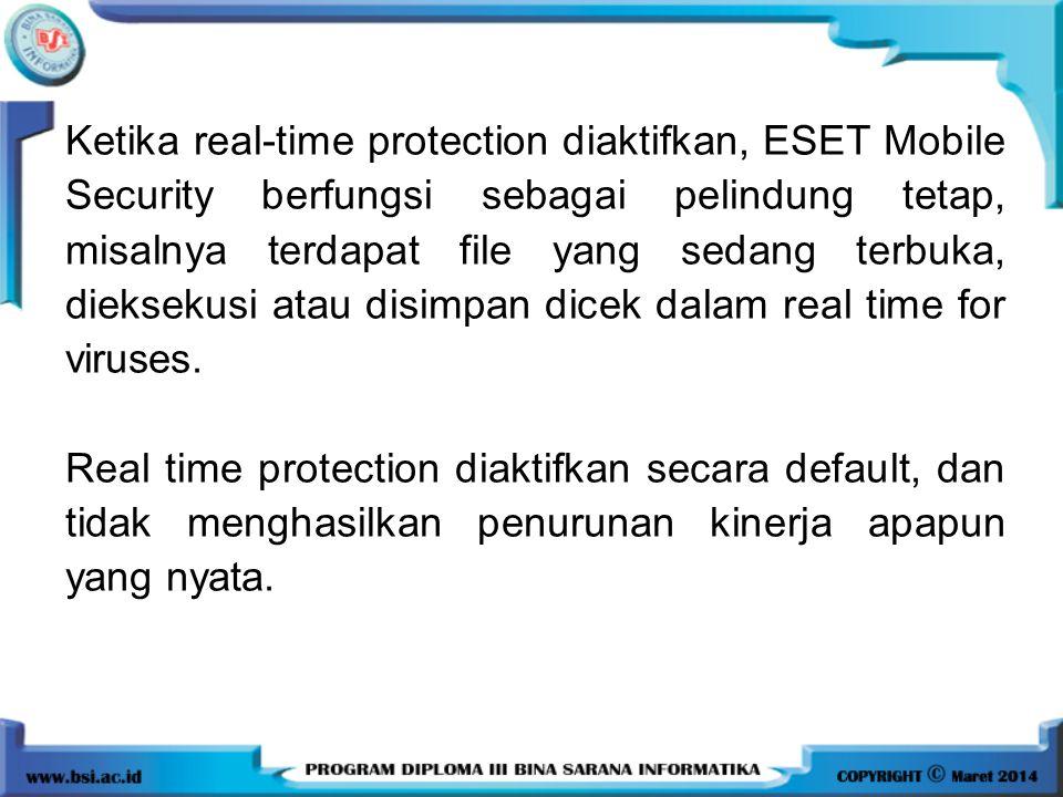 Ketika real-time protection diaktifkan, ESET Mobile Security berfungsi sebagai pelindung tetap, misalnya terdapat file yang sedang terbuka, dieksekusi