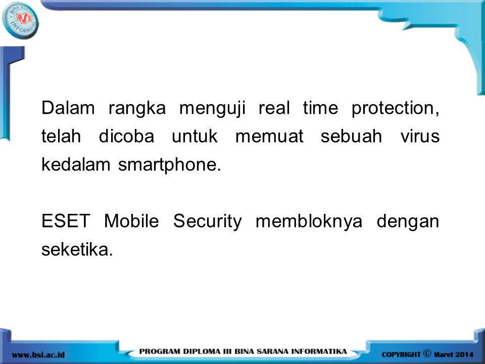 Dalam rangka menguji real time protection, telah dicoba untuk memuat sebuah virus kedalam smartphone. ESET Mobile Security membloknya dengan seketika.