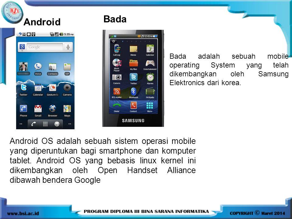 Android Bada Bada adalah sebuah mobile operating System yang telah dikembangkan oleh Samsung Elektronics dari korea. Android OS adalah sebuah sistem o
