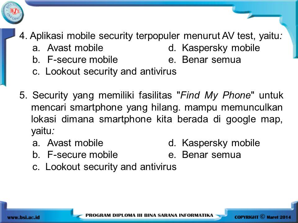 4. Aplikasi mobile security terpopuler menurut AV test, yaitu: a.Avast mobile d. Kaspersky mobile b.F-secure mobile e. Benar semua c. Lookout security