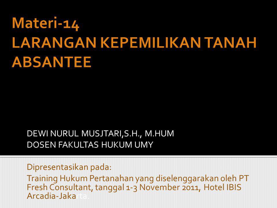 DEWI NURUL MUSJTARI,S.H., M.HUM DOSEN FAKULTAS HUKUM UMY Dipresentasikan pada: Training Hukum Pertanahan yang diselenggarakan oleh PT Fresh Consultant, tanggal 1-3 November 2011, Hotel IBIS Arcadia-Jakarta.