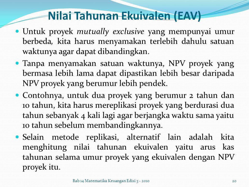 Nilai Tahunan Ekuivalen (EAV) Untuk proyek mutually exclusive yang mempunyai umur berbeda, kita harus menyamakan terlebih dahulu satuan waktunya agar