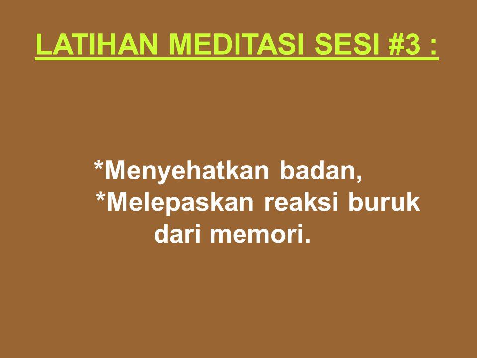 LATIHAN MEDITASI SESI #3 : *Menyehatkan badan, *Melepaskan reaksi buruk dari memori.