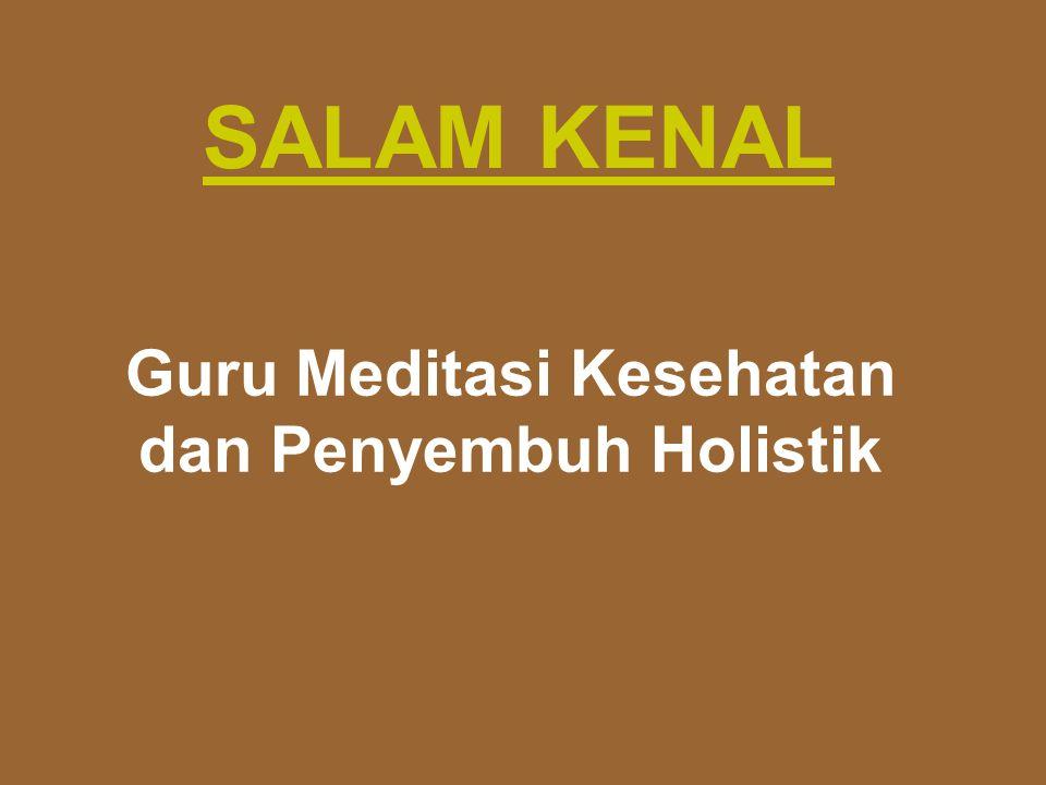 SALAM KENAL Guru Meditasi Kesehatan dan Penyembuh Holistik