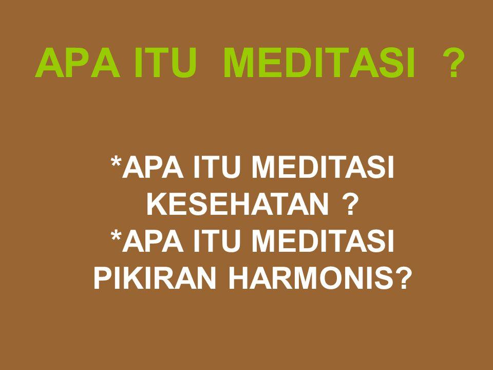 APA ITU MEDITASI ? *APA ITU MEDITASI KESEHATAN ? *APA ITU MEDITASI PIKIRAN HARMONIS?
