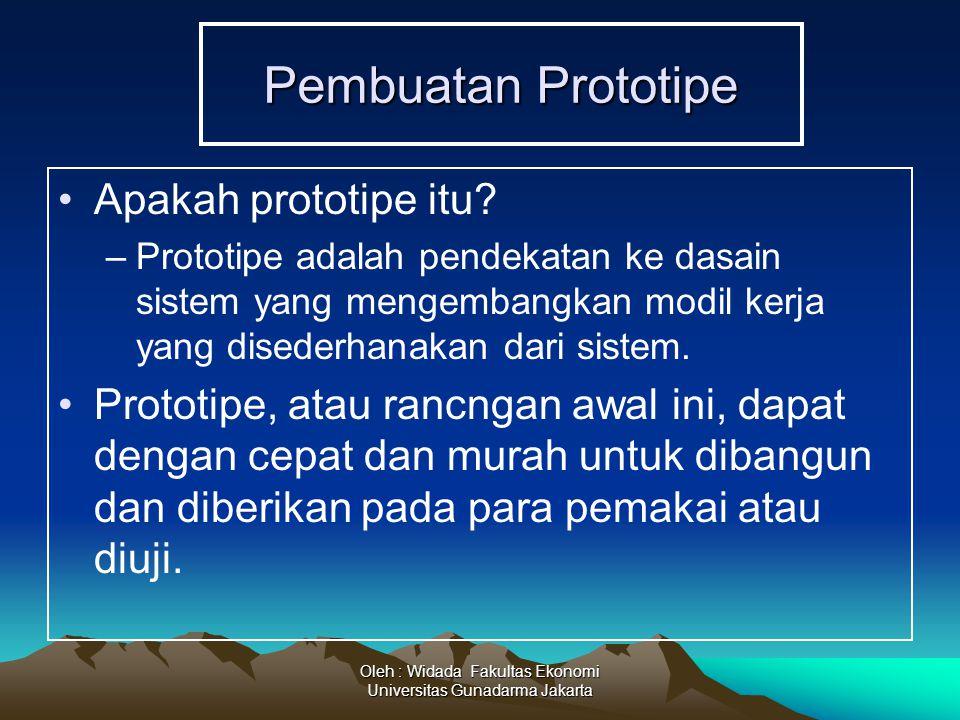 Oleh : Widada Fakultas Ekonomi Universitas Gunadarma Jakarta Pembuatan Prototipe Apakah prototipe itu? –Prototipe adalah pendekatan ke dasain sistem y