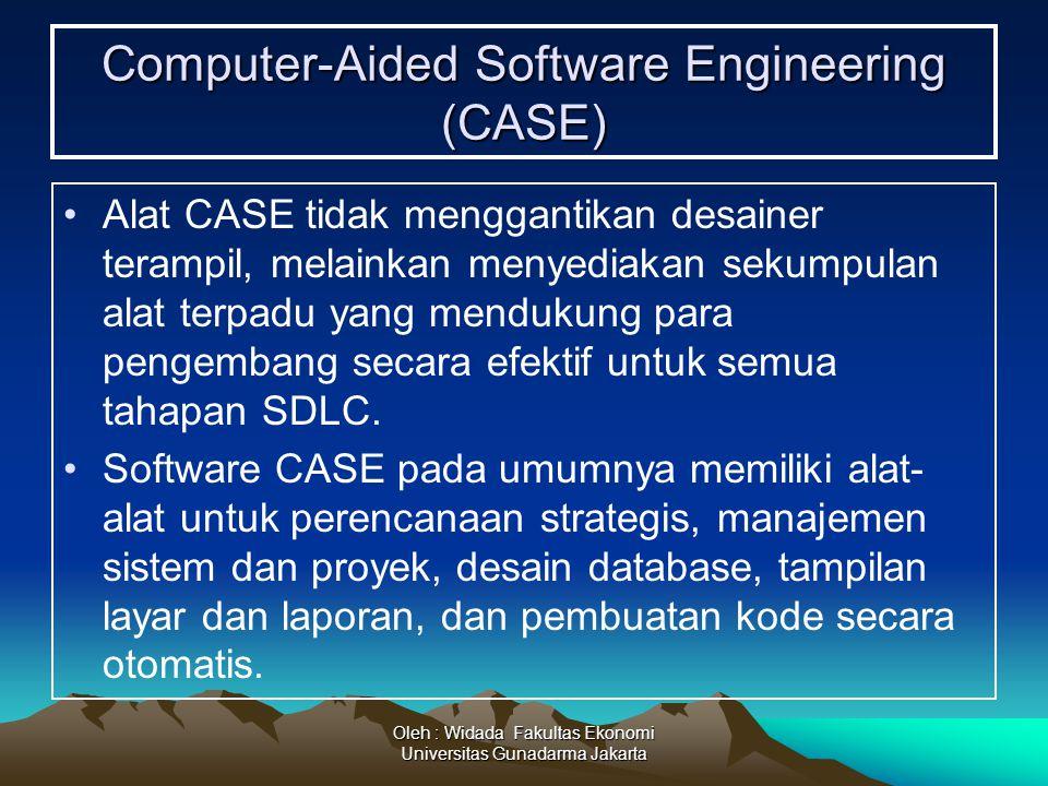 Oleh : Widada Fakultas Ekonomi Universitas Gunadarma Jakarta Computer-Aided Software Engineering (CASE) Alat CASE tidak menggantikan desainer terampil