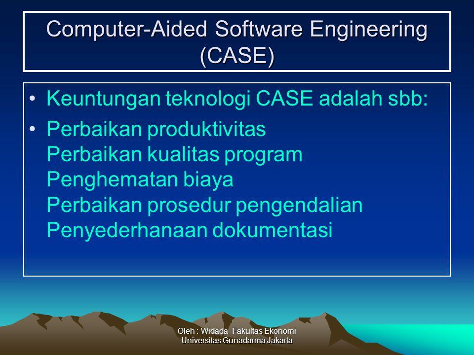 Oleh : Widada Fakultas Ekonomi Universitas Gunadarma Jakarta Computer-Aided Software Engineering (CASE) Keuntungan teknologi CASE adalah sbb: Perbaika